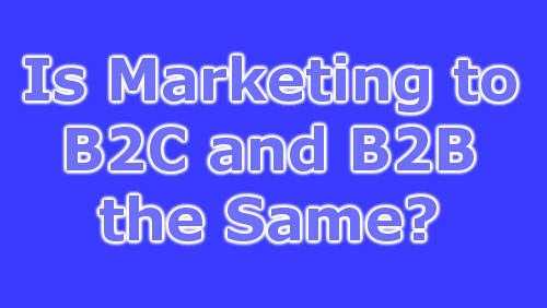 Is Marketing to B2B and B2C the same?