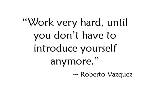 Quote by Roberto Vazquez